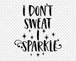 i don t sweat i sparkle sweat and sparkle etsy