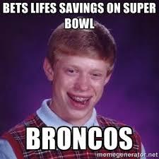 Bet Meme - super bowl bet bad luck brian know your meme