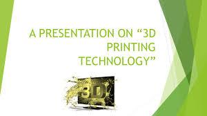 a presentation on u201c3d printing technology u201d what is 3d printing