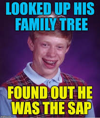 Sap Memes - looked up his family tree found out he was the sap