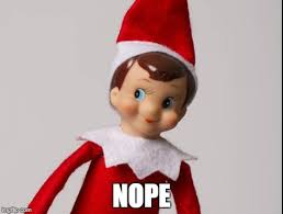 Elf Christmas Meme - i will never do elf on the shelf with my kids