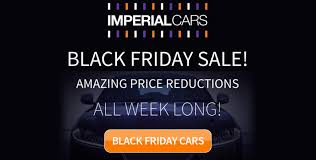 cars black friday black friday week at imperial cars u2013 over 500 cars heavily