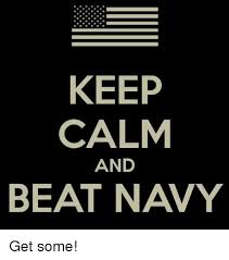 Keep Calm And Memes - keep calm and beat navy get some meme on me me