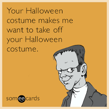 Sexy Halloween Meme - your halloween costume makes me want to take off your halloween