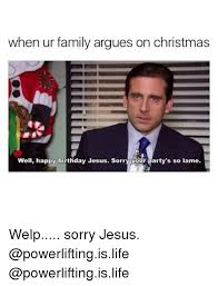 when ur family argues on christmas well happy birthday jesus sorry