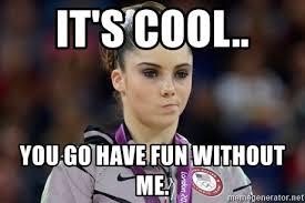 Have Fun Meme - it s cool you go have fun without me mckayla meme meme generator