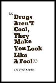 anti drogen sprüche the best quotes against anti drugs slogans drugs aren t