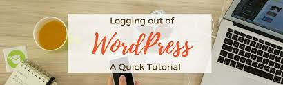 wordpress quick tutorial logging out of wordpress is critical to keeping your site safe