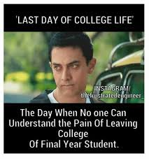 College Life Memes - last day of college life instagrama the frustratedengineer the day