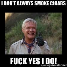 Fuck Yes Meme - i don t always smoke cigars fuck yes i do hannibal a team meme