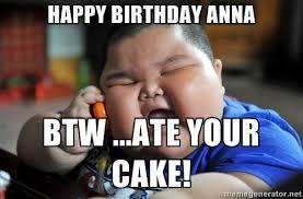 Anna Meme - happy birthday anna btw ate your cake az meme funny memes