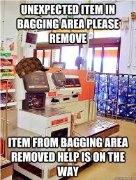 Self Checkout Meme - unexpected item in bagging area please remove item from bagging