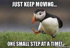 Moving Memes - just keep moving one small step at a time one step make a meme