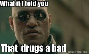 Drugs Are Bad Meme - meme creator that drugs a bad what if i told you meme generator at