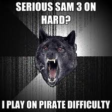 Pirate Meme - serious sam 3 on hard i play on pirate difficulty create meme