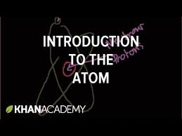 introduction to the atom video khan academy