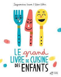 recette cuisine enfants le grand livre de cuisine des enfants seymourina cruse elisa