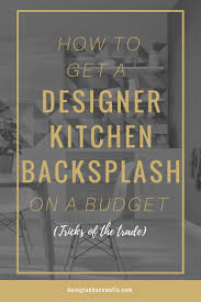 Designing A Kitchen On A Budget How To Get A Designer Kitchen Backsplash On A Budget Candace Wolfe