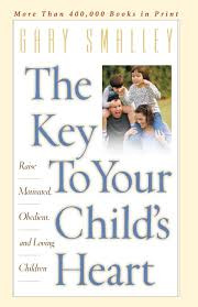 the key to your child u0027s heart gary smalley 9780849943942 amazon
