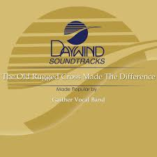The Old Rugged Cross Made The Difference Sheet Music The Old Rugged Cross Made The Difference Gaither Vocal Band