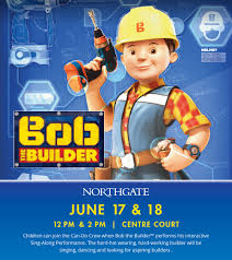 upcoming bob builder northgate shopping centre