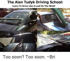 Driving School Meme - the alan tudyk driving school learn to drive like a leaf on the