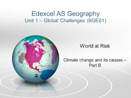 Challenge Causes Its Edexcel As Geography Unit 1 Global Challenges 6ge01 World At