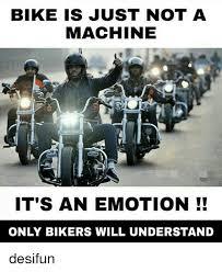 Biker Meme - bike is just not a machine it s an emotion only bikers will