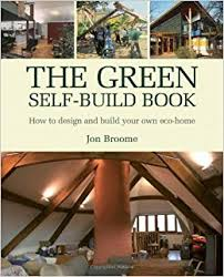 build your own homes the green self build book how to design and build your own eco