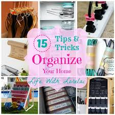 tips for organizing your home 15 tips tricks organize your home life with lorelai