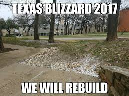 Funny Texas Memes - texas blizzard 2017 we will rebuild best of funny memes