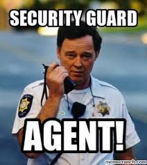 Security Guard Meme - guard agent