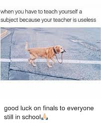 Good Luck On Finals Meme - when you have to teach yourself a subject because your teacher is