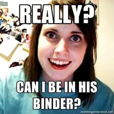 Bridesmaids Meme - really can i be in your binder binders full of women know your