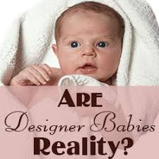 designer babies are designer babies reality fact based health journal