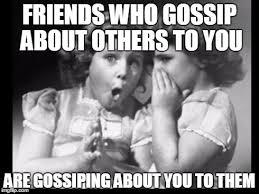 Gossip Meme - bad friends who gossip meme imgflip