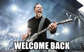 James Hetfield Meme - welcome back james hetfield meme meme generator