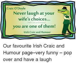 Funny Irish Memes - craic o doyle never laugh at your wife s choices irish craic and