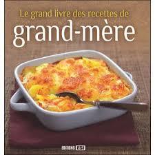 recette de cuisine grand mere le grand livre des recettes de grand mère cartonné collectif