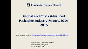 advanced packaging industry in china u0026 world 2014 2015 youtube