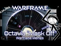 Warframe Memes - octavia mask off warframe dank memes youtube