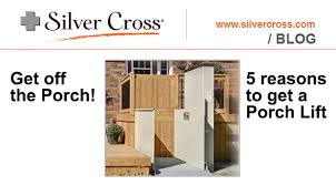 get off the porch 5 reasons to get a porch lift silver cross