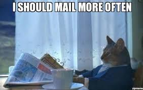 Mail Meme - i should buy a boat cat meme i should mail more often weknowmemes
