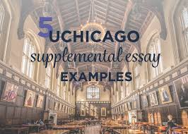 5 uchicago supplemental essay examples admitsee