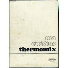 de cuisine thermomix ma cuisine thermomix 1989 de vorwerk format broché