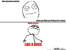 Like A Boss Meme - makin memes like a boss by falcyde meme center