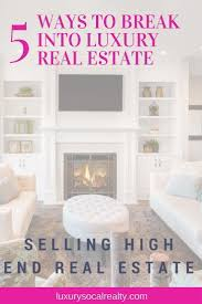 high end real estate agent learn how to break into the luxury real estate market discover