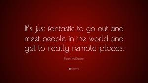 ewan mcgregor quote it s just fantastic to go out and meet