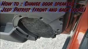 jeep patriot speakers how to change door speakers jeep patriot front and back doors