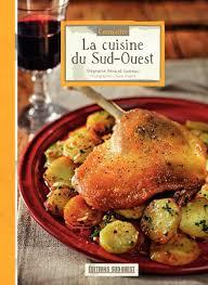 editions sud ouest cuisine calaméo connaître la cuisine du sud ouest